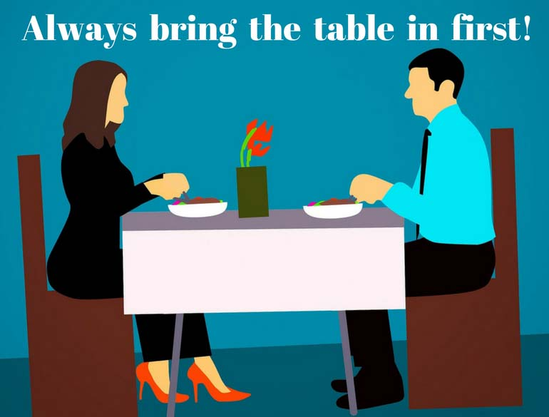Always bring the table in first superstition